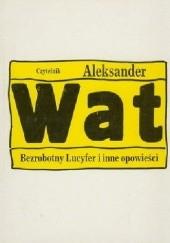 Okładka książki Bezrobotny Lucyfer i inne opowieści Aleksander Wat