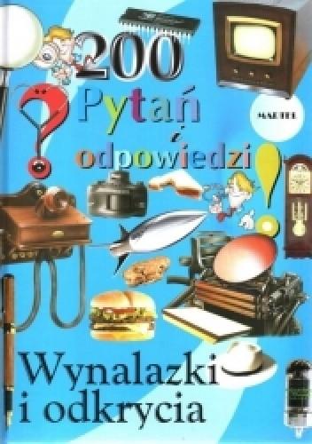 Okładka książki Wynalazki i odkrycia. 200 pytań i odpowiedzi praca zbiorowa