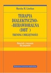 Okładka książki Terapia dialektyczno-behawioralna (DBT). Trening umiejętności Materiały i ćwiczenia dla pacjentów Marsha Linehan