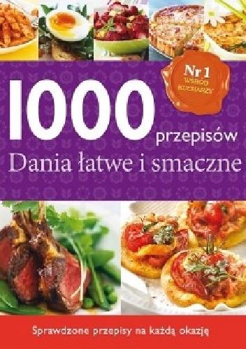 Okładka książki 1000 przepisów. Dania łatwe i smaczne praca zbiorowa