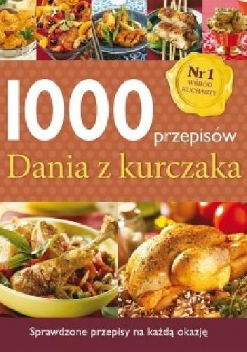 Okładka książki 1000 przepisów. Dania z kurczaka praca zbiorowa