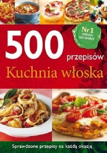 Okładka książki 500 przepisów. Kuchnia włoska praca zbiorowa