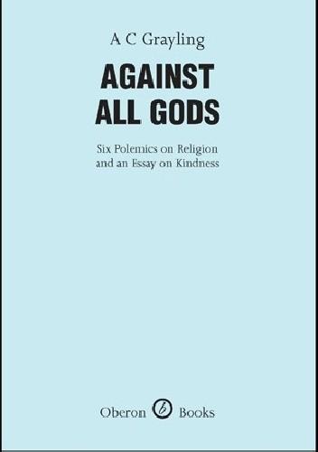 Okładka książki Against All Gods Anthony C. Grayling