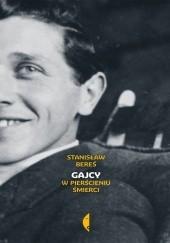 Okładka książki Gajcy. W pierścieniu śmierci Stanisław Bereś