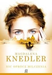 Okładka książki Nic oprócz milczenia Magdalena Knedler