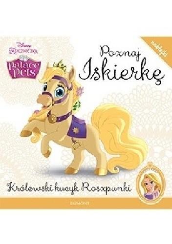 Okładka książki Poznaj Iskierkę. Królewski kucyk Roszpunki. Amy Sky Koster