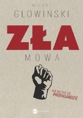 Okładka książki Zła mowa. Jak nie dać się propagandzie Michał Głowiński