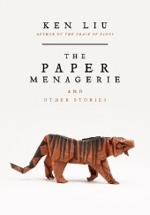 Okładka książki The Paper Menagerie and Other Stories Ken Liu
