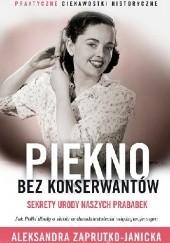Okładka książki Piękno bez konserwantów. Sekrety urody naszych prababek Aleksandra Zaprutko-Janicka