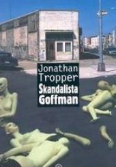 Okładka książki Skandalista Goffman Jonathan Tropper