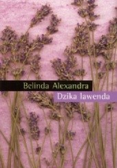 Okładka książki Dzika lawenda Belinda Alexandra