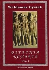 Okładka książki Ostatnia kohorta t. 1 Waldemar Łysiak