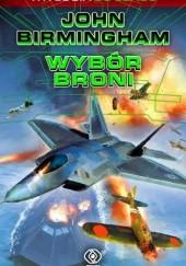 Okładka książki Wybór broni John Birmingham