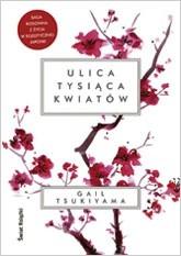 Znalezione obrazy dla zapytania Gail Tsukiyama : Ulica tysiąca kwiatów