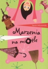 Okładka książki Marzenia na miotle Sarah Mlynowski