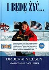 Okładka książki I będę żyć... Jerri Nielsen,Maryanne Vollers