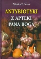 Okładka książki Antybiotyki z apteki Pana Boga Zbigniew T. Nowak