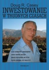 Okładka książki Inwestowanie w trudnych czasach Doug R. Casey