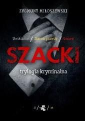 Okładka książki Szacki. Trylogia kryminalna: Uwikłanie. Ziarno prawdy. Gniew Zygmunt Miłoszewski