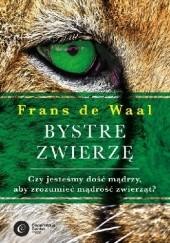 Okładka książki Bystre zwierzę. Czy jesteśmy dość mądrzy, aby zrozumieć mądrość zwierząt? Frans de Waal