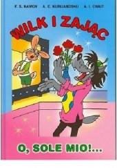Okładka książki Wilk i zając O, sole mio!... Aleksandr Kurlandski,Arkadij Hajt