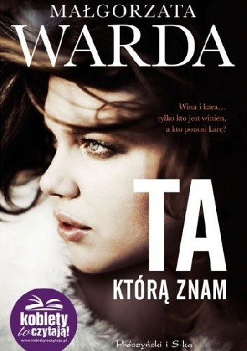 Okładka książki Ta, którą znam Małgorzata Warda