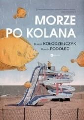 Okładka książki Morze po kolana Marcin Podolec,Marcin Kołodziejczyk