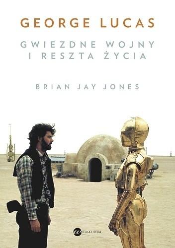 Okładka książki George Lucas. Gwiezdne wojny i reszta życia Brian Jay Jones