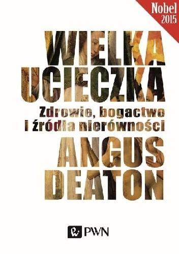 Okładka książki Wielka ucieczka. Zdrowie, bogactwo i źródła nierówności Angus Deaton