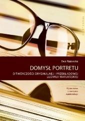 Okładka książki Domysł portretu. O twórczości oryginalnej i przekładowej Ludmiły Marjańskiej Ewa Rajewska