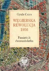 Okładka książki Węgierska rewolucja 1956. Pamiętnik dwunastolatka Gyula Csics