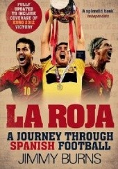 Okładka książki La Roja. A journey through Spanish football Jimmy Burns