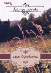 Okładka książki Droga do przebaczenia Katarzyna Łochowska