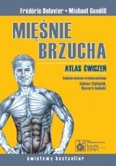 Okładka książki Mięśnie brzucha. Atlas ćwiczeń Frédéric Delavier,Michael Gundill