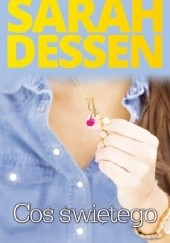 Okładka książki Coś świętego Sarah Dessen