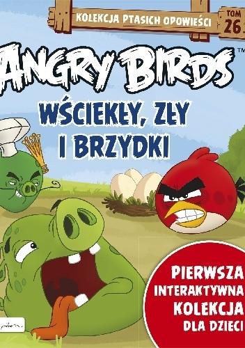 Okładka książki Angry Birds. Wściekły, Zły i Brzydki Patrycja Zarawska