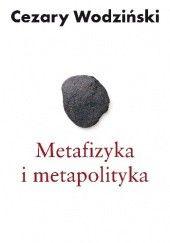 Okładka książki Metafizyka i metapolityka Cezary Wodziński