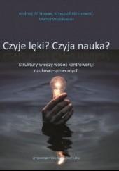 Okładka książki Czyje lęki? Czyja nauka? Struktury wiedzy wobec kontrowersji naukowo-społecznych Krzysztof Abriszewski,Andrzej W. Nowak Nowak,Michał Wróblewski