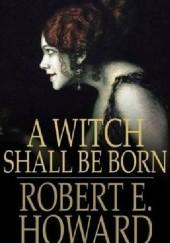 Okładka książki A Witch Shall be Born Robert E. Howard