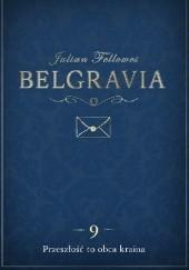 Okładka książki Belgravia. Przeszłość to obca kraina Julian Fellowes