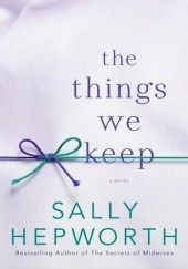 Okładka książki The Things We Keep Sally Hepworth