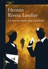 Okładka książki La muerte tiene olor a pachulí Hernán Rivera Letelier