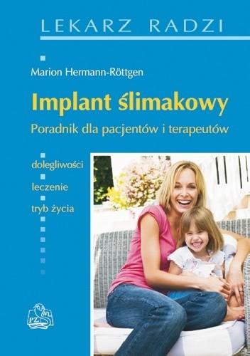 Okładka książki Implant ślimakowy. Poradnik dla pacjentów i terapeutów Eberhard Aigner,Uwe Baumann,Barbara Eßer-Leyding,Marion Hermann-Röttgen