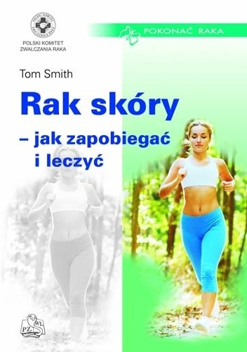 Okładka książki Rak skóry - jak zapobiegać i leczyć Szymon Brużewicz,Tom Smith,Zbigniew Wronkowski