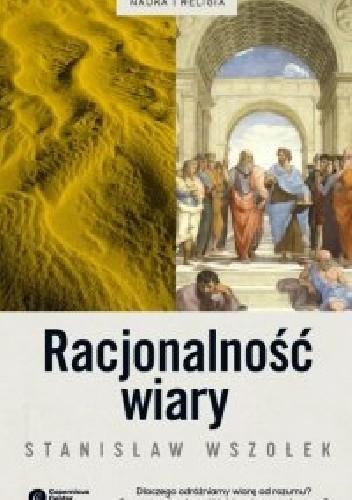 Okładka książki Racjonalność wiary Stanisław Wszołek