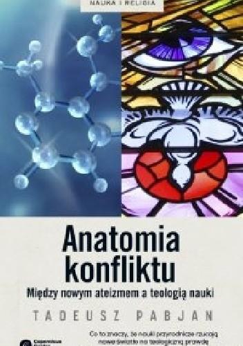 Okładka książki Anatomia konfliktu. Między nowym ateizmem a teologią nauki Tadeusz Pabjan