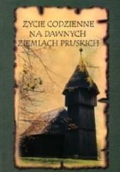 Okładka książki Życie codzienne na dawnych ziemiach pruskich. Krzewienie wiedzy
