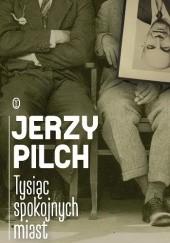 Okładka książki Tysiąc spokojnych miast Jerzy Pilch