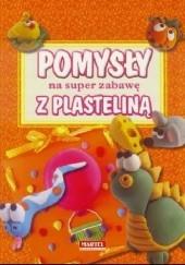 Okładka książki Pomysły na super zabawę z plasteliną praca zbiorowa