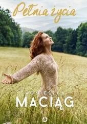 Okładka książki Pełnia życia. Jak odkryłam i pokochałam moją duszę Agnieszka Maciąg